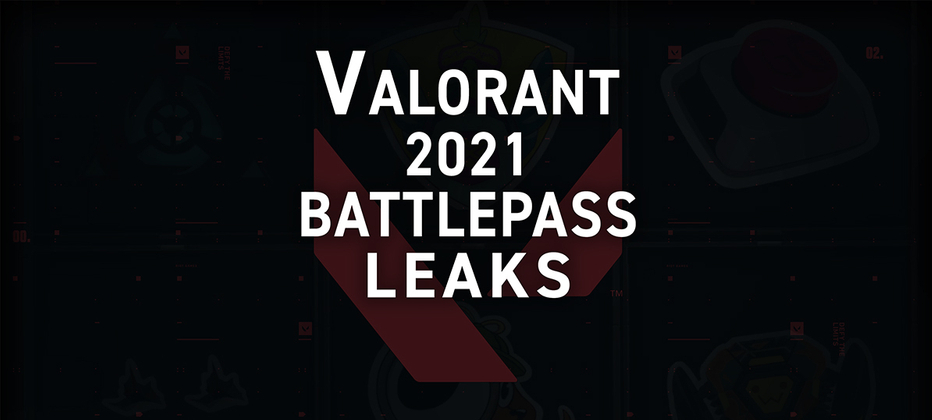 Valorant's entire new 2021 Battle Pass just got leaked